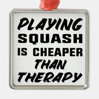 Playing Squash is cheaper than therapy Metal Ornament