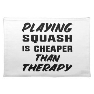 Playing Squash is cheaper than therapy Placemat