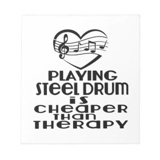 Playing Steel Drum Is Cheaper Than Therapy Notepad