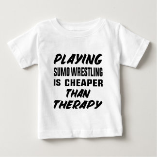Playing Sumo Wrestling is cheaper than therapy Baby T-Shirt