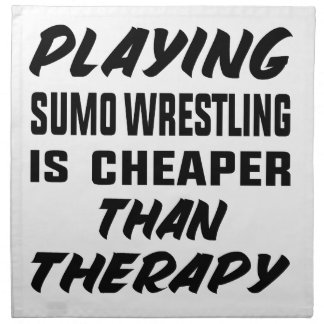 Playing Sumo Wrestling is cheaper than therapy Napkin
