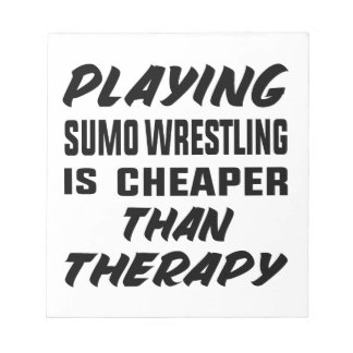 Playing Sumo Wrestling is cheaper than therapy Notepad