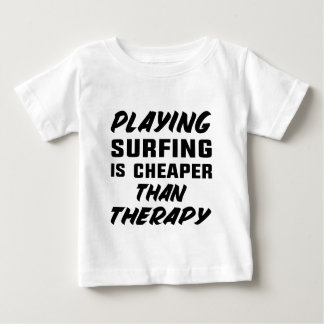 Playing Surfing is cheaper than therapy Baby T-Shirt