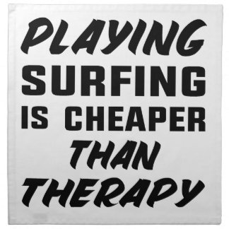 Playing Surfing is cheaper than therapy Napkin