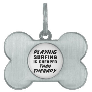 Playing Surfing is cheaper than therapy Pet Name Tag