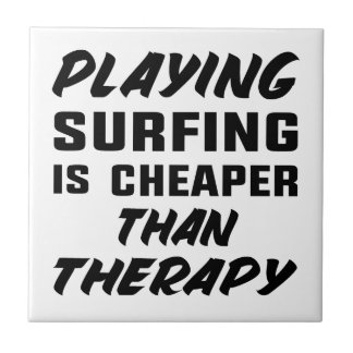 Playing Surfing is cheaper than therapy Tile