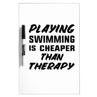 Playing Swimming is cheaper than therapy Dry Erase Board