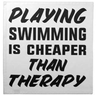 Playing Swimming is cheaper than therapy Napkin
