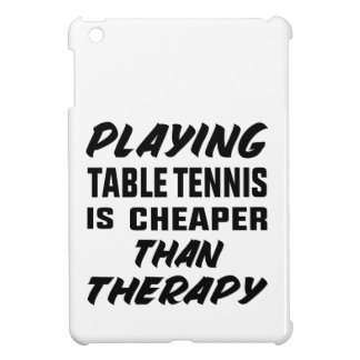 Playing Table Tennis is cheaper than therapy Case For The iPad Mini