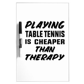 Playing Table Tennis is cheaper than therapy Dry Erase Board