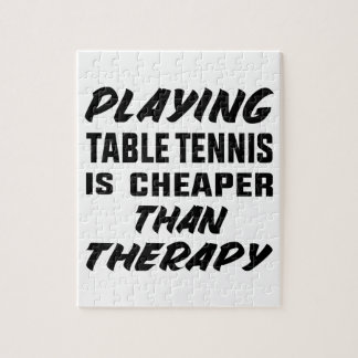 Playing Table Tennis is cheaper than therapy Jigsaw Puzzle