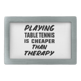 Playing Table Tennis is cheaper than therapy Rectangular Belt Buckles