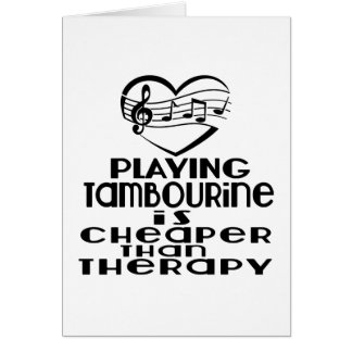 Playing Tambourine Is Cheaper Than Therapy Card