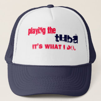 Playing the tuba, its what I do. Trucker Hat
