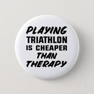 Playing Triathlon is cheaper than therapy 2 Inch Round Button
