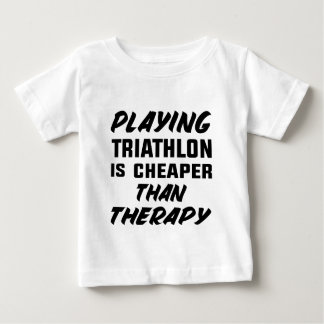 Playing Triathlon is cheaper than therapy Baby T-Shirt