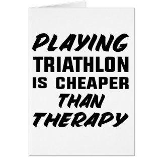 Playing Triathlon is cheaper than therapy Card