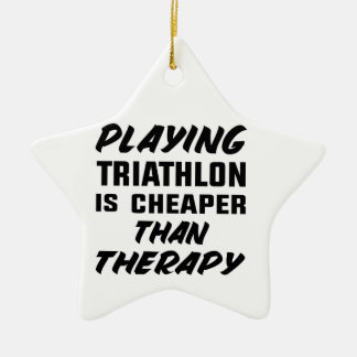 Playing Triathlon is cheaper than therapy Ceramic Ornament