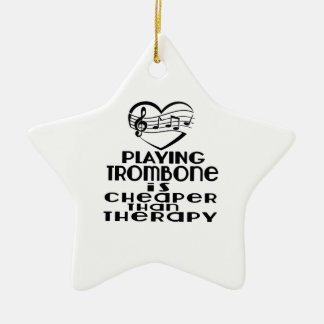 Playing Trombone Is Cheaper Than Therapy Ceramic Star Ornament