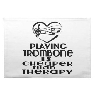 Playing Trombone Is Cheaper Than Therapy Placemat