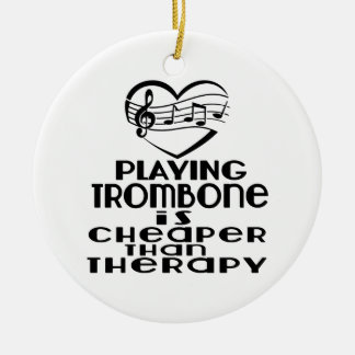 Playing Trombone Is Cheaper Than Therapy Round Ceramic Ornament