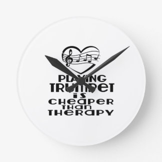 Playing Trumpet Is Cheaper Than Therapy Round Clock
