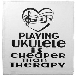 Playing Ukulele Is Cheaper Than Therapy Napkin