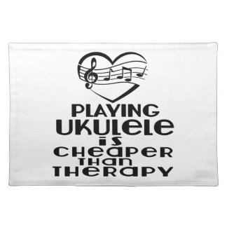 Playing Ukulele Is Cheaper Than Therapy Placemat
