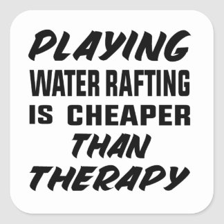 Playing Water Rafting is cheaper than therapy Square Sticker