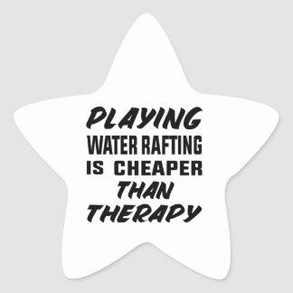Playing Water Rafting is cheaper than therapy Star Sticker