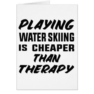 Playing Water Skiing is cheaper than therapy Card