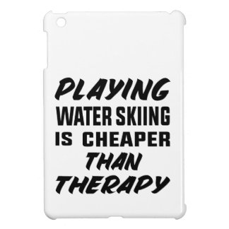 Playing Water Skiing is cheaper than therapy iPad Mini Cases