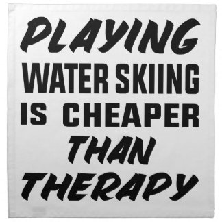 Playing Water Skiing is cheaper than therapy Napkin