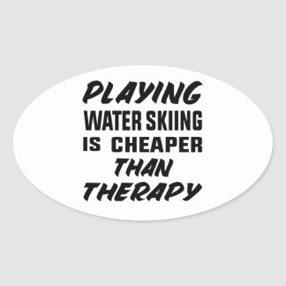 Playing Water Skiing is cheaper than therapy Oval Sticker