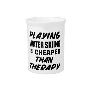 Playing Water Skiing is cheaper than therapy Pitcher