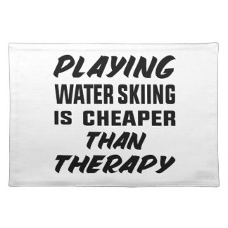 Playing Water Skiing is cheaper than therapy Placemat