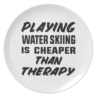 Playing Water Skiing is cheaper than therapy Plate