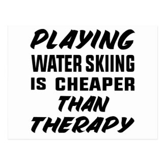 Playing Water Skiing is cheaper than therapy Postcard