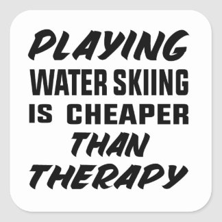 Playing Water Skiing is cheaper than therapy Square Sticker