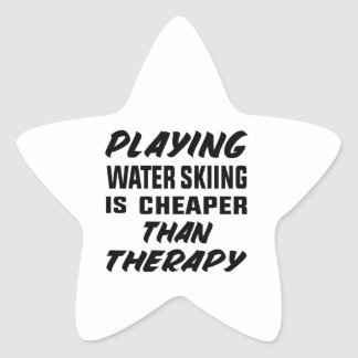Playing Water Skiing is cheaper than therapy Star Sticker