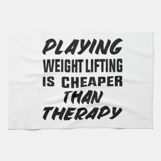 Playing Weight Lifting is cheaper than therapy Kitchen Towel