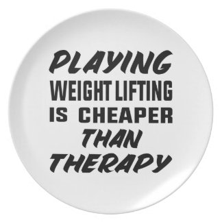 Playing Weight Lifting is cheaper than therapy Plate