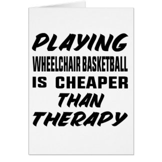 Playing Wheelchair basketball is cheaper than ther Card