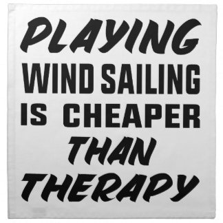 Playing Wind Sailing  is Cheaper than therapy Napkin