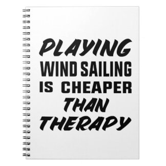 Playing Wind Sailing  is Cheaper than therapy Notebook