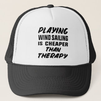 Playing Wind Sailing  is Cheaper than therapy Trucker Hat