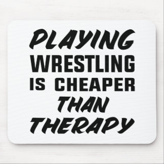 Playing Wrestling  is Cheaper than therapy Mouse Pad
