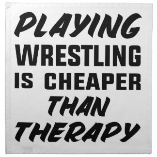 Playing Wrestling  is Cheaper than therapy Napkin