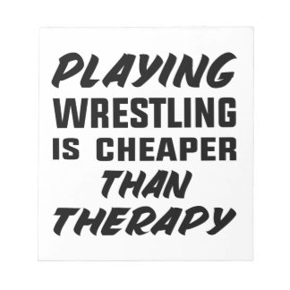 Playing Wrestling  is Cheaper than therapy Notepad