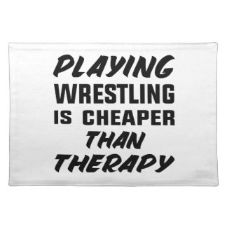 Playing Wrestling  is Cheaper than therapy Placemat
